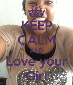 Poster: KEEP CALM AND Love your Girl