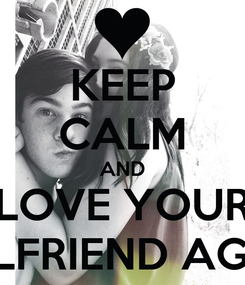 Poster: KEEP CALM AND LOVE YOUR GIRLFRIEND AGAIN