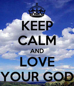 Poster: KEEP CALM AND LOVE YOUR GOD