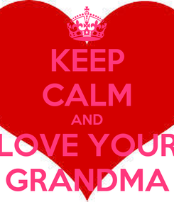 Poster: KEEP CALM AND LOVE YOUR GRANDMA