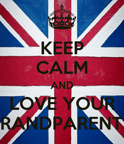 Poster: KEEP CALM AND LOVE YOUR GRANDPARENTS