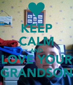 Poster: KEEP CALM AND LOVE YOUR GRANDSON