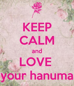 Poster: KEEP CALM and LOVE  your hanuma