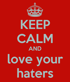 Poster: KEEP CALM AND love your haters