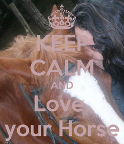 Poster: KEEP CALM AND Love  your Horse