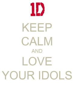 Poster: KEEP CALM AND LOVE YOUR IDOLS