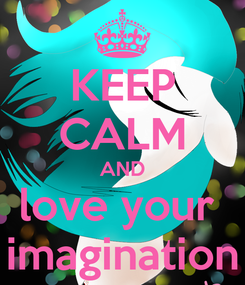 Poster: KEEP CALM AND love your  imagination