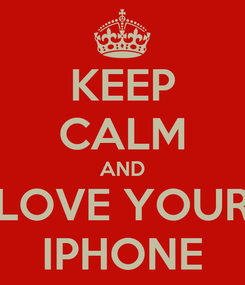 Poster: KEEP CALM AND LOVE YOUR IPHONE