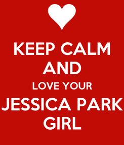 Poster: KEEP CALM AND LOVE YOUR JESSICA PARK GIRL