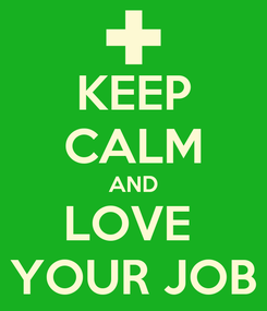 Poster: KEEP CALM AND LOVE  YOUR JOB