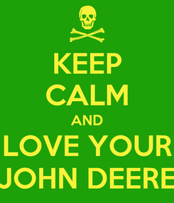 Poster: KEEP CALM AND LOVE YOUR JOHN DEERE