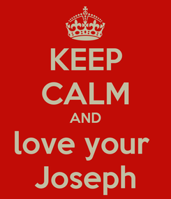 Poster: KEEP CALM AND love your  Joseph