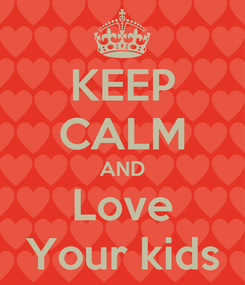 Poster: KEEP CALM AND Love Your kids