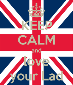Poster: KEEP CALM and love your Lad
