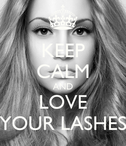 Poster: KEEP CALM AND LOVE YOUR LASHES