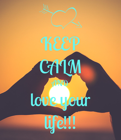 Poster: KEEP CALM AND love your life!!!