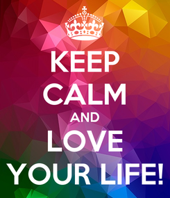 Poster: KEEP CALM AND LOVE YOUR LIFE!