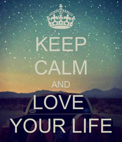 Poster: KEEP CALM AND LOVE  YOUR LIFE