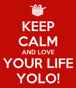 Poster: KEEP CALM AND LOVE YOUR LIFE YOLO!
