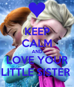 Poster: KEEP CALM AND LOVE YOUR LITTLE SISTER