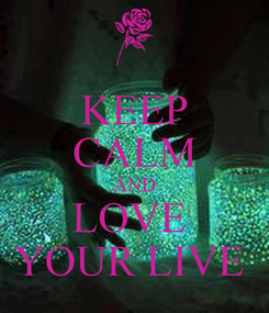 Poster: KEEP CALM AND LOVE  YOUR LIVE