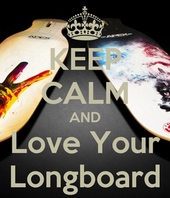 Poster: KEEP CALM AND Love Your Longboard