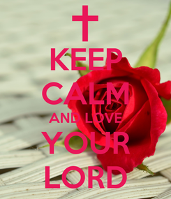 Poster: KEEP CALM AND LOVE YOUR LORD