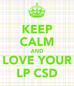 Poster: KEEP CALM AND LOVE YOUR LP CSD