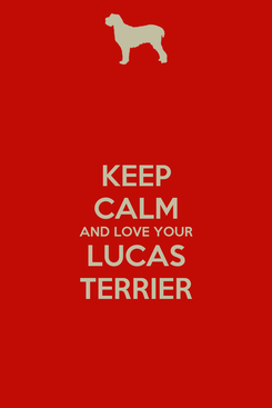 Poster: KEEP CALM AND LOVE YOUR LUCAS TERRIER