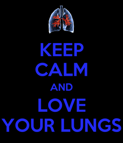 Poster: KEEP CALM AND LOVE YOUR LUNGS