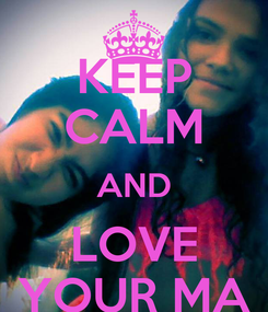 Poster: KEEP CALM AND LOVE YOUR MA