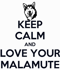 Poster: KEEP CALM AND LOVE YOUR MALAMUTE