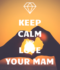 Poster: KEEP CALM AND LOVE YOUR MAM