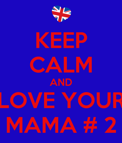 Poster: KEEP CALM AND LOVE YOUR MAMA # 2