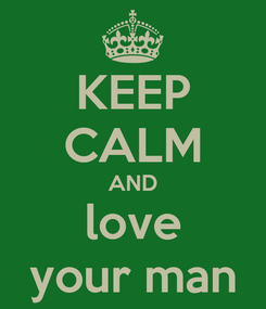 Poster: KEEP CALM AND love your man