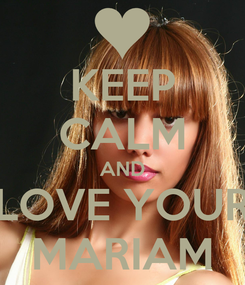 Poster: KEEP CALM AND LOVE YOUR MARIAM