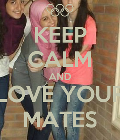 Poster: KEEP CALM AND LOVE YOUR MATES