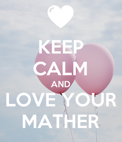 Poster: KEEP CALM AND LOVE YOUR MATHER