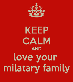 Poster: KEEP CALM AND love your  milatary family