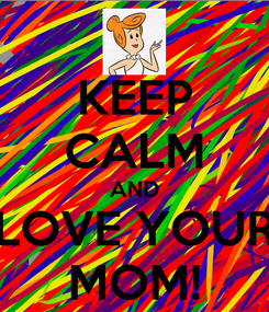 Poster: KEEP CALM AND LOVE YOUR MOM!