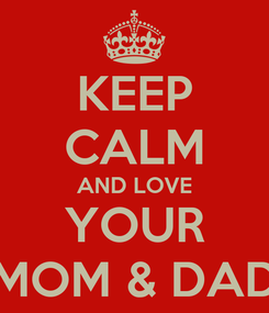 Poster: KEEP CALM AND LOVE YOUR MOM & DAD