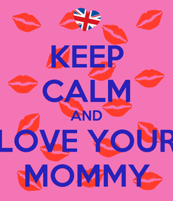 Poster: KEEP CALM AND LOVE YOUR MOMMY