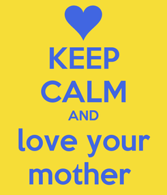 Poster: KEEP CALM AND love your mother