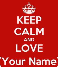 Poster: KEEP CALM AND LOVE (Your Name)