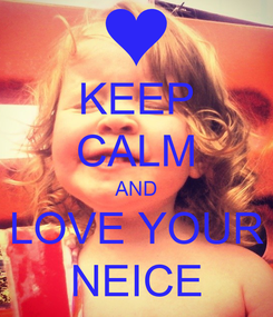 Poster: KEEP CALM AND LOVE YOUR NEICE
