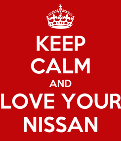 Poster: KEEP CALM AND LOVE YOUR NISSAN