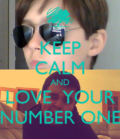 Poster: KEEP CALM AND LOVE  YOUR NUMBER ONE
