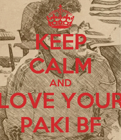 Poster: KEEP CALM AND LOVE YOUR PAKI BF