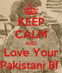 Poster: KEEP CALM AND Love Your Pakistani Bf