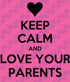 Poster: KEEP CALM AND LOVE YOUR PARENTS